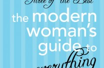 Three of the Best – The modern women's guide to everything